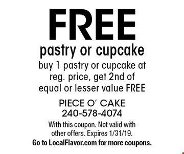 Free pastry or cupcake. Buy 1 pastry or cupcake at reg. price, get 2nd of equal or lesser value free. With this coupon. Not valid with other offers. Expires 1/31/19. Go to LocalFlavor.com for more coupons.