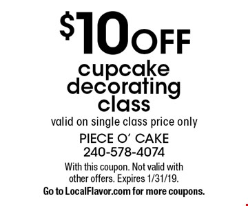 $10 off cupcake decorating class. Valid on single class price only. With this coupon. Not valid with other offers. Expires 1/31/19. Go to LocalFlavor.com for more coupons.