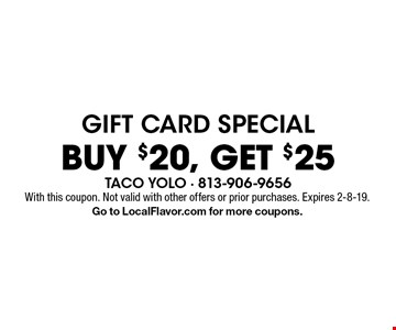 Buy $20, Get $25 gift card special. With this coupon. Not valid with other offers or prior purchases. Expires 2-8-19. Go to LocalFlavor.com for more coupons.