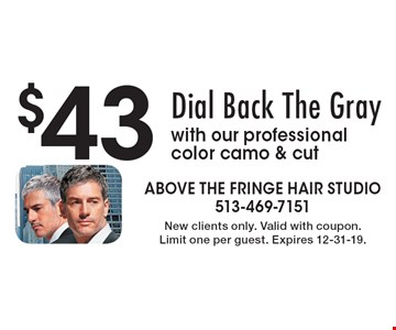 $43 Dial Back The Gray with our professional color camo & cut. New clients only. Valid with coupon. Limit one per guest. Expires 12-31-19.