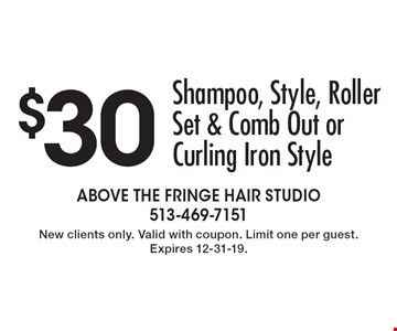 $30 Shampoo, Style, Roller Set & Comb Out or Curling Iron Style . New clients only. Valid with coupon. Limit one per guest. Expires 12-31-19.