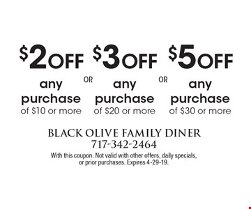 $5 off any purchase of $30 or more, $3 off any purchase of $20 or more or $2 off any purchase of $10 or more. With this coupon. Not valid with other offers, daily specials,or prior purchases. Expires 4-29-19.
