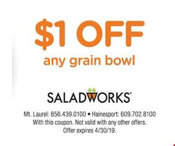 $1 Off any grain bowl. With this coupon. Not valid with any other offers. Offer expires 4/30/19.