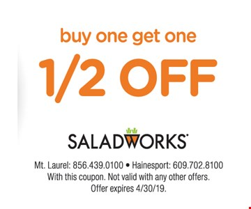 Buy One Get One 1/2 Off. With this coupon. Not valid with any other offers. Offer expires 4/30/19.
