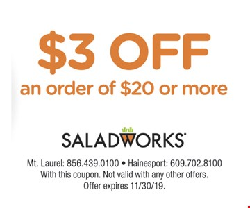 $3 Off an order of $20 or more With this coupon. Not valid with any other offers. Offer expires 11/30/19.
