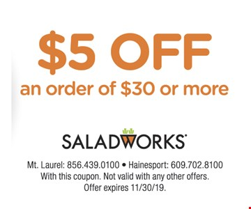 $5 Off an order of $30 or more With this coupon. Not valid with any other offers. Offer expires 11/30/19.