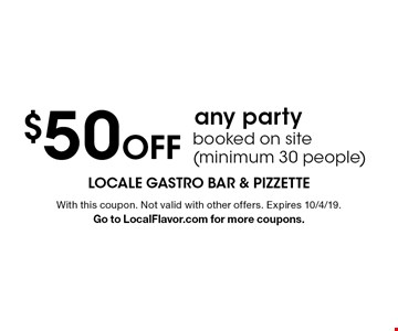 $50 off any party booked on site (minimum 30 people). With this coupon. Not valid with other offers. Expires 10/4/19. Go to LocalFlavor.com for more coupons.