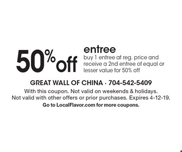 50% off entree. Buy 1 entree at reg. price and receive a 2nd entree of equal or lesser value for 50% off. With this coupon. Not valid on weekends & holidays. Not valid with other offers or prior purchases. Expires 4-12-19. Go to LocalFlavor.com for more coupons.