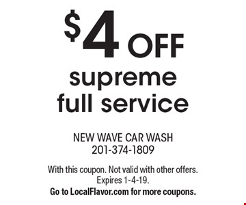 $4 OFF supreme full service. With this coupon. Not valid with other offers. Expires 1-4-19. Go to LocalFlavor.com for more coupons.
