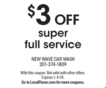 $3 OFF super full service. With this coupon. Not valid with other offers. Expires 1-4-19. Go to LocalFlavor.com for more coupons.