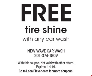 FREE tire shine with any car wash. With this coupon. Not valid with other offers. Expires 1-4-19. Go to LocalFlavor.com for more coupons.