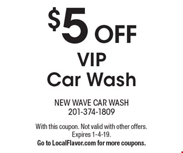 $5 OFF VIP Car Wash. With this coupon. Not valid with other offers. Expires 1-4-19. Go to LocalFlavor.com for more coupons.