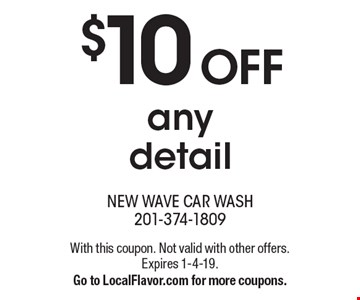 $10 OFF any detail. With this coupon. Not valid with other offers. Expires 1-4-19. Go to LocalFlavor.com for more coupons.