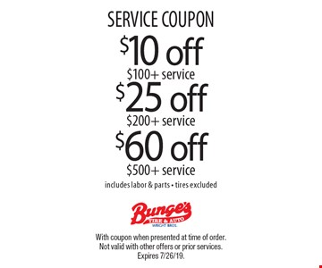 SERVICE COUPON $25 off $200+ service. $60 off $500+ service. $10 off $100+ service. . includes labor & parts - tires excluded. With coupon when presented at time of order. Not valid with other offers or prior services. Expires 7/26/19.
