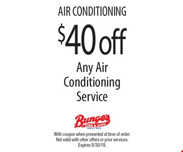 AIR CONDITIONING. $40 off Any Air Conditioning Service. With coupon when presented at time of order. Not valid with other offers or prior services. Expires 8/30/19.