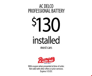 AC DELCO PROFESSIONAL BATTERY $130 installed most cars. With coupon when presented at time of order. Not valid with other offers or prior services. Expires 1/3/20.