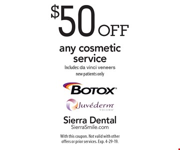 $50 off any cosmetic service. Includes: da vinci veneers. New patients only. With this coupon. Not valid with other offers or prior services. Exp. 4-29-19.