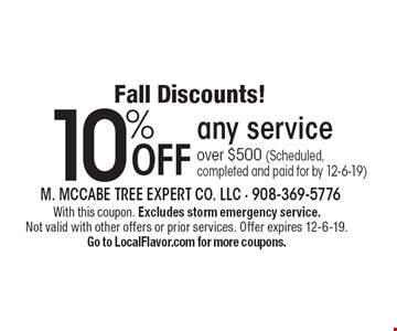 Fall Discounts! 10% Off any service over $500 (Scheduled,completed and paid for by 12-6-19). With this coupon. Excludes storm emergency service. Not valid with other offers or prior services. Offer expires 12-6-19. Go to LocalFlavor.com for more coupons.