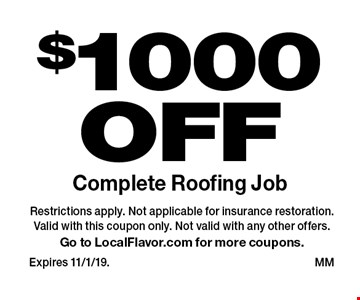 $1000 OFF Complete Roofing Job. Restrictions apply. Not applicable for insurance restoration.Valid with this coupon only. Not valid with any other offers. Go to LocalFlavor.com for more coupons.Expires 11/1/19. 	MM