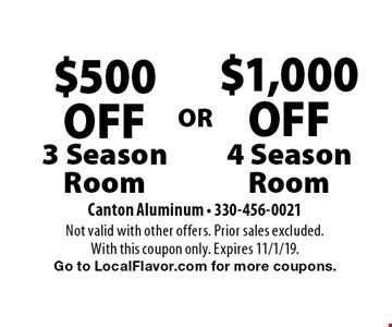 $500 OFF 3 Season Room or $1,000 OFF 4 Season Room. Not valid with other offers. Prior sales excluded. With this coupon only. Expires 11/1/19. Go to LocalFlavor.com for more coupons.