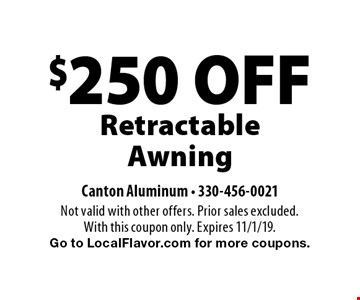 $250 OFF Retractable Awning. Not valid with other offers. Prior sales excluded. With this coupon only. Expires 11/1/19. Go to LocalFlavor.com for more coupons.