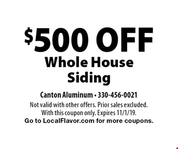 $500 OFF Whole House Siding. Not valid with other offers. Prior sales excluded. With this coupon only. Expires 11/1/19. Go to LocalFlavor.com for more coupons.