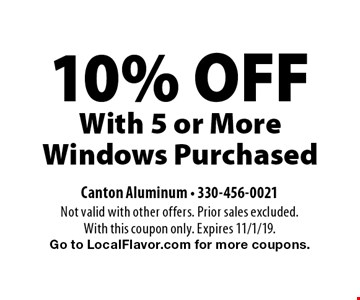 10% OFF With 5 or More Windows Purchased. Not valid with other offers. Prior sales excluded. With this coupon only. Expires 11/1/19. Go to LocalFlavor.com for more coupons.