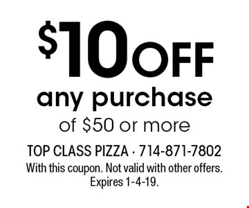$10 OFF any purchase of $50 or more. With this coupon. Not valid with other offers. Expires 1-4-19.