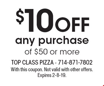 $10 OFF any purchase of $50 or more. With this coupon. Not valid with other offers. Expires 2-8-19.