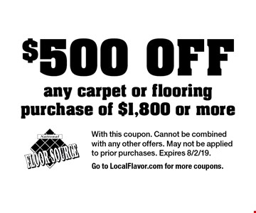 $500 OFF any carpet or flooring purchase of $1,800 or more. With this coupon. Cannot be combined with any other offers. May not be applied to prior purchases. Expires 8/2/19. Go to LocalFlavor.com for more coupons.