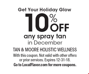 Get Your Holiday Glow 10% OFF any spray tan in December. With this coupon. Not valid with other offers or prior services. Expires 12-31-18.Go to LocalFlavor.com for more coupons.