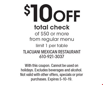 $10 OFF total check of $50 or more from regular menu limit 1 per table. With this coupon. Cannot be used on holidays. Excludes beverages and alcohol. Not valid with other offers, specials or prior purchases. Expires 5-10-19.