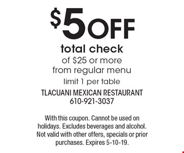 $5 OFF total check of $25 or more from regular menu limit 1 per table. With this coupon. Cannot be used on holidays. Excludes beverages and alcohol. Not valid with other offers, specials or prior purchases. Expires 5-10-19.