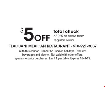 $5 off total check of $25 or more from regular menu. With this coupon. Cannot be used on holidays. Excludes beverages and alcohol. Not valid with other offers, specials or prior purchases. Limit 1 per table. Expires 10-4-19.