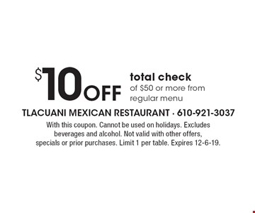 $10 OFF total check of $50 or more from regular menu. With this coupon. Cannot be used on holidays. Excludes beverages and alcohol. Not valid with other offers, specials or prior purchases. Limit 1 per table. Expires 12-6-19.