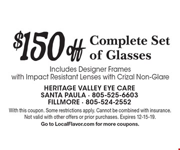 $150 off Complete Set of Glasses Includes Designer Frames with Impact Resistant Lenses with Crizal Non-Glare. With this coupon. Some restrictions apply. Cannot be combined with insurance. Not valid with other offers or prior purchases. Expires 12-15-19. Go to LocalFlavor.com for more coupons.