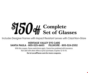 $150 Off Complete Set of Glasses. Includes Designer Frames with Impact Resistant Lenses with Crizal Non-Glare. With this coupon. Some restrictions apply. Cannot be combined with insurance. Not valid with other offers or prior purchases. Expires 12-15-19. Go to LocalFlavor.com for more coupons.