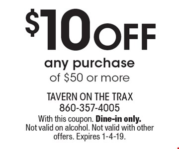 $10 off any purchase of $50 or more. With this coupon. Dine-in only. Not valid on alcohol. Not valid with other offers. Expires 1-4-19.