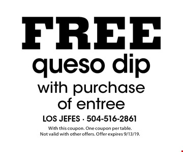 Free queso dip with purchase of entree. With this coupon. One coupon per table. Not valid with other offers. Offer expires 9/13/19.