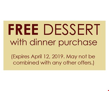 Free Dessert with dinner purchase. Expires 4/12/2019. May not be combined with any other offers.