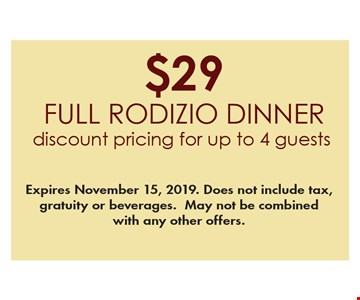 $29 full Rodizio dinner. Discount pricing for up to 4 guests. Expires November 15, 2019. Does not include tax, gratuity or beverages. May not be combined with any other offers.