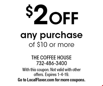 $2 OFF any purchase of $10 or more. With this coupon. Not valid with other offers. Expires 1-4-19. Go to LocalFlavor.com for more coupons.