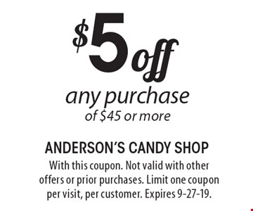 $5 off any purchase of $45 or more. With this coupon. Not valid with other offers or prior purchases. Limit one coupon per visit, per customer. Expires 9-27-19.