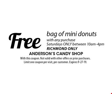 Free bag of mini donuts with any purchase. Saturdays ONLY between 10am-4pm Richmond Only. With this coupon. Not valid with other offers or prior purchases. Limit one coupon per visit, per customer. Expires 9-27-19.