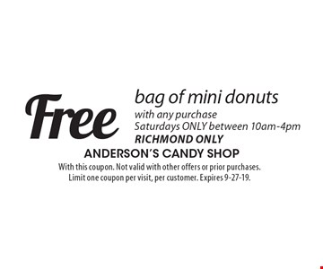 Free bag of mini donuts with any purchase Saturdays ONLY between 10am-4pm Richmond Only. With this coupon. Not valid with other offers or prior purchases. Limit one coupon per visit, per customer. Expires 9-27-19.