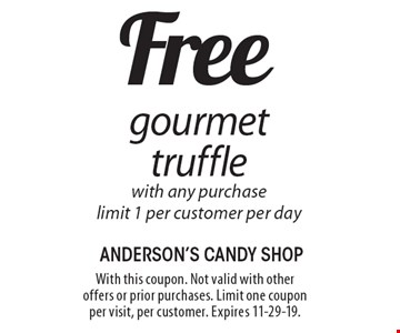 Free gourmet truffle with any purchase limit 1 per customer per day. With this coupon. Not valid with other offers or prior purchases. Limit one coupon per visit, per customer. Expires 11-29-19.