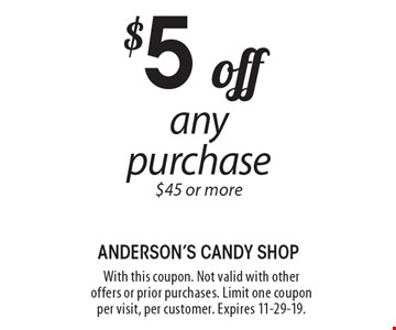 $5 off any purchase $45 or more. With this coupon. Not valid with other offers or prior purchases. Limit one coupon per visit, per customer. Expires 11-29-19.