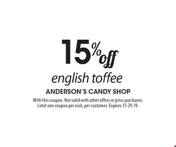 15% off english toffee. With this coupon. Not valid with other offers or prior purchases. Limit one coupon per visit, per customer. Expires 11-29-19.