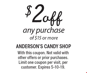 $2 off any purchase of $15 or more. With this coupon. Not valid with other offers or prior purchases. Limit one coupon per visit, per customer. Expires 5-10-19.