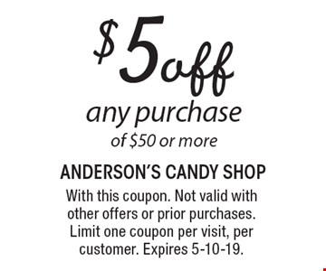 $5 off any purchase of $50 or more. With this coupon. Not valid with other offers or prior purchases. Limit one coupon per visit, per customer. Expires 5-10-19.
